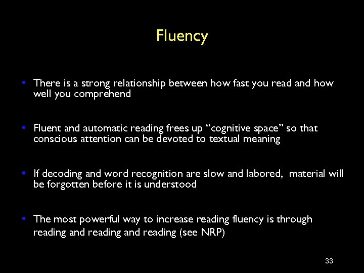 Fluency • There is a strong relationship between how fast you read and how