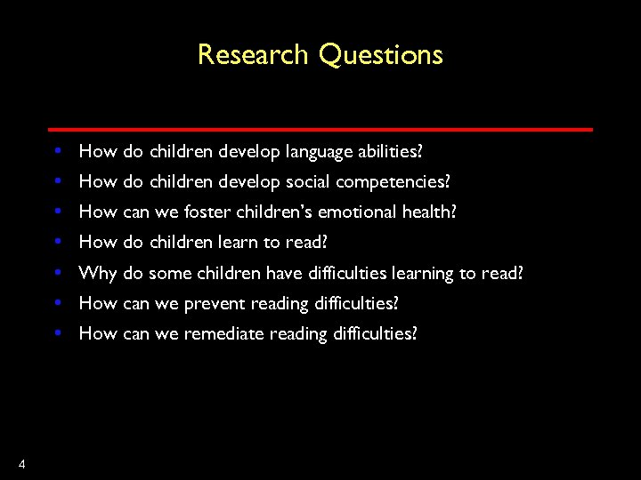 Research Questions • How do children develop language abilities? • How do children develop