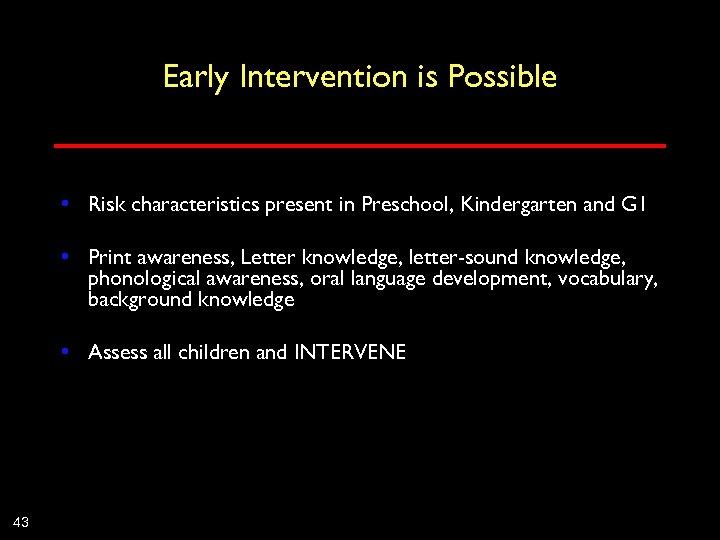 Early Intervention is Possible • Risk characteristics present in Preschool, Kindergarten and G 1