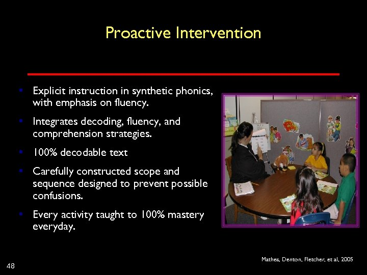 Proactive Intervention • Explicit instruction in synthetic phonics, with emphasis on fluency. • Integrates