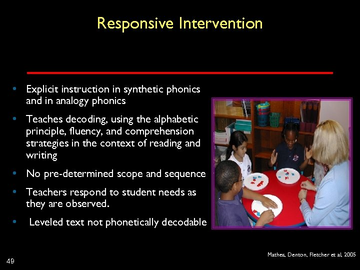 Responsive Intervention • Explicit instruction in synthetic phonics and in analogy phonics • Teaches