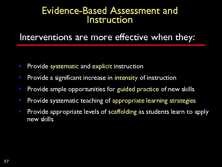 Evidence-Based Assessment and Instruction Interventions are more effective when they: • Provide systematic and