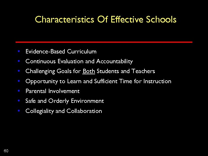 Characteristics Of Effective Schools • Evidence-Based Curriculum • Continuous Evaluation and Accountability • Challenging