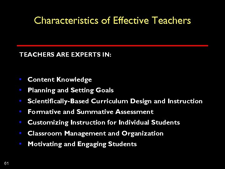 Characteristics of Effective Teachers TEACHERS ARE EXPERTS IN: • Content Knowledge • Planning and