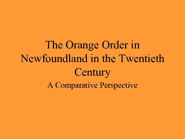 The Orange Order in Newfoundland in the Twentieth Century A Comparative Perspective