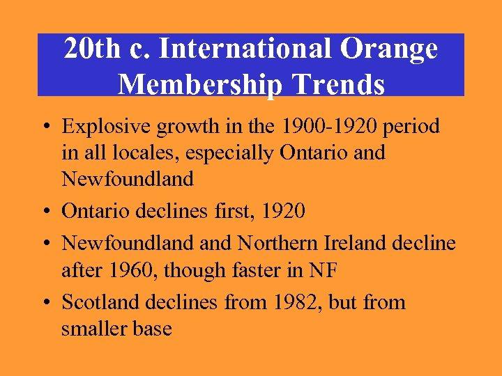20 th c. International Orange Membership Trends • Explosive growth in the 1900 -1920