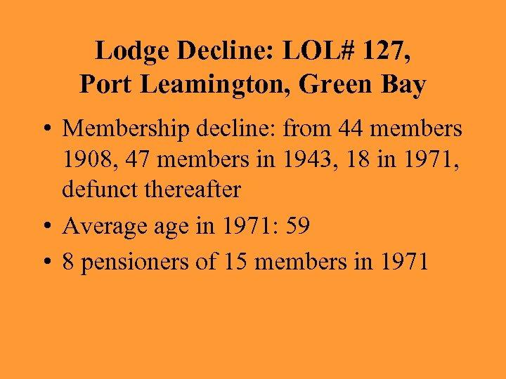 Lodge Decline: LOL# 127, Port Leamington, Green Bay • Membership decline: from 44 members