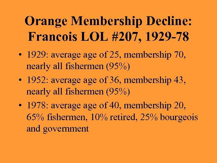 Orange Membership Decline: Francois LOL #207, 1929 -78 • 1929: average of 25, membership