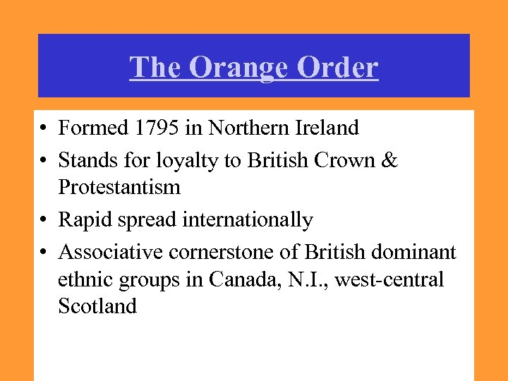 The Orange Order • Formed 1795 in Northern Ireland • Stands for loyalty to