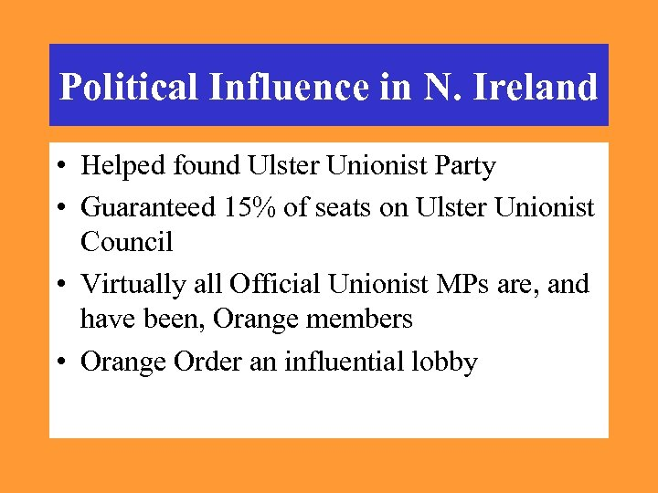 Political Influence in N. Ireland • Helped found Ulster Unionist Party • Guaranteed 15%