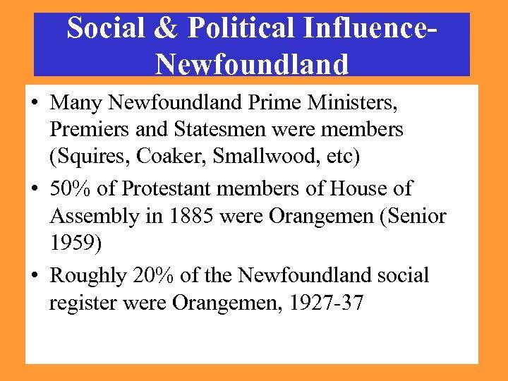 Social & Political Influence. Newfoundland • Many Newfoundland Prime Ministers, Premiers and Statesmen were