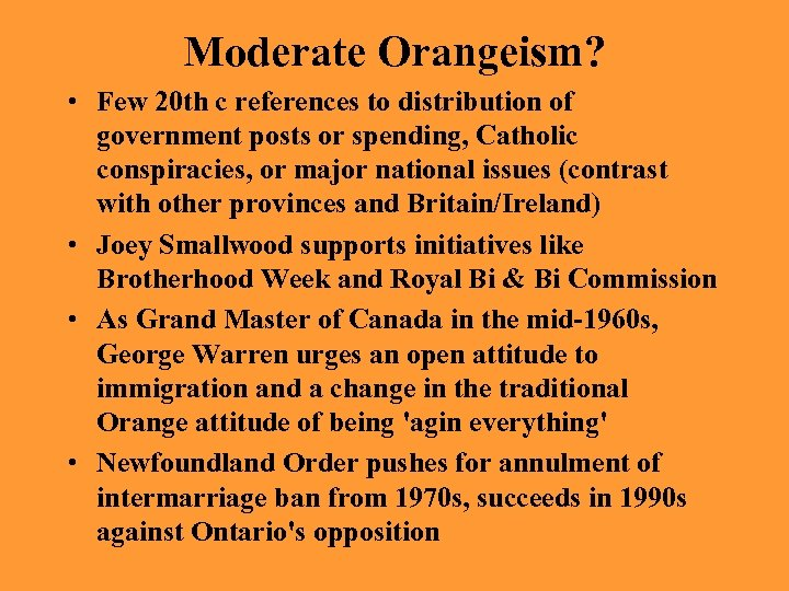 Moderate Orangeism? • Few 20 th c references to distribution of government posts or