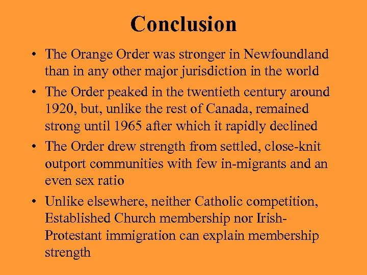 Conclusion • The Orange Order was stronger in Newfoundland than in any other major