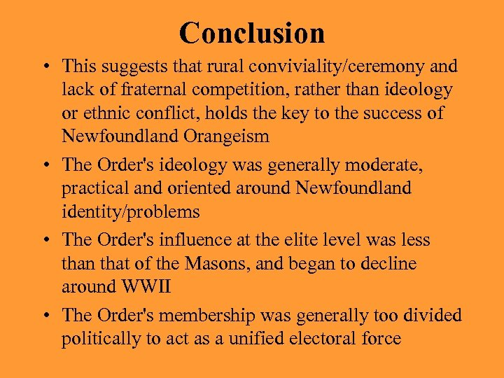 Conclusion • This suggests that rural conviviality/ceremony and lack of fraternal competition, rather than