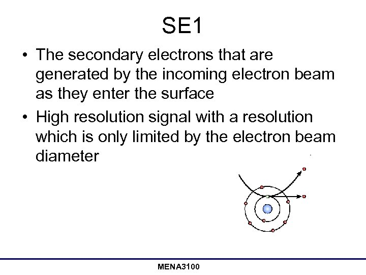SE 1 • The secondary electrons that are generated by the incoming electron beam