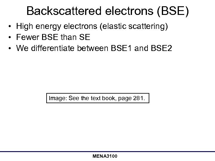 Backscattered electrons (BSE) • High energy electrons (elastic scattering) • Fewer BSE than SE