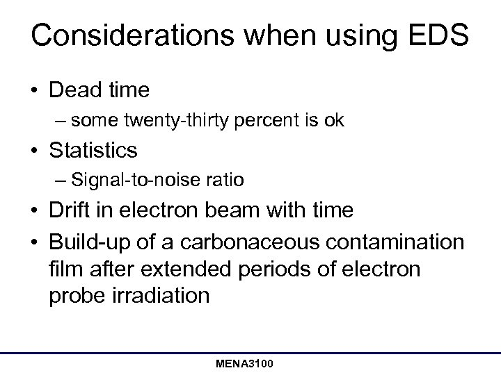 Considerations when using EDS • Dead time – some twenty-thirty percent is ok •