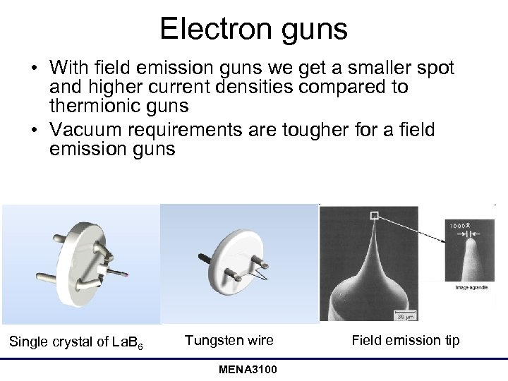 Electron guns • With field emission guns we get a smaller spot and higher