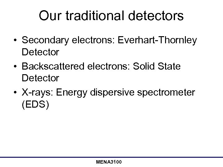 Our traditional detectors • Secondary electrons: Everhart-Thornley Detector • Backscattered electrons: Solid State Detector