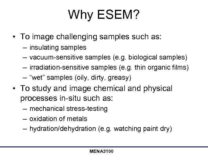Why ESEM? • To image challenging samples such as: – – insulating samples vacuum-sensitive