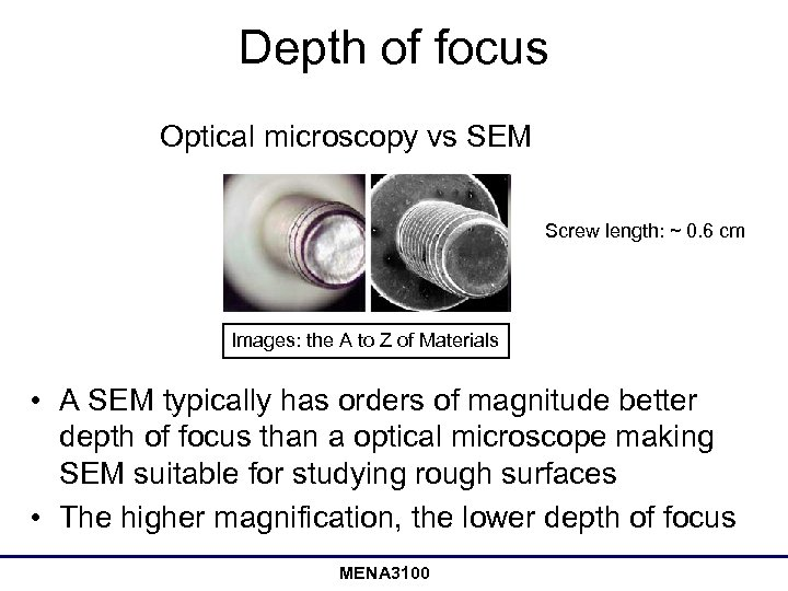 Depth of focus Optical microscopy vs SEM Screw length: ~ 0. 6 cm Images: