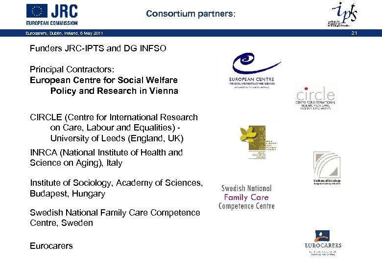 Consortium partners: Eurocarers, Dublin, Ireland, 6 May 2011 Funders JRC-IPTS and DG INFSO Principal