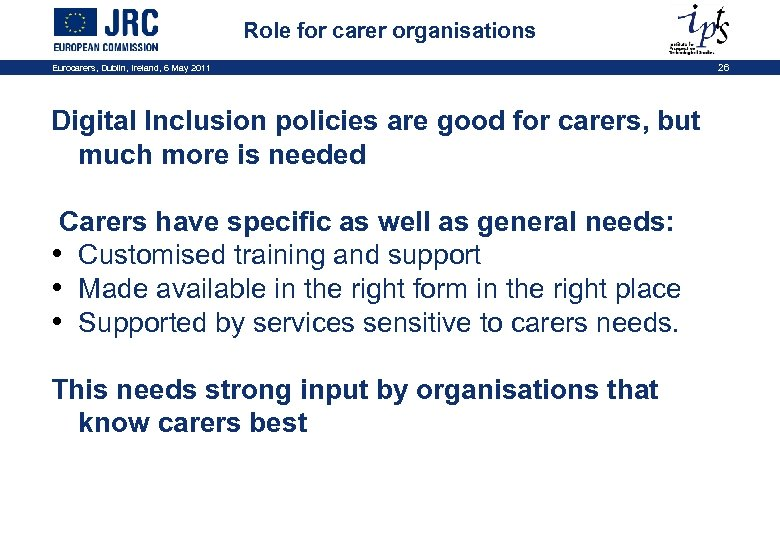 Role for carer organisations Eurocarers, Dublin, Ireland, 6 May 2011 Digital Inclusion policies are