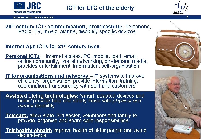 ICT for LTC of the elderly Eurocarers, Dublin, Ireland, 6 May 2011 20 th
