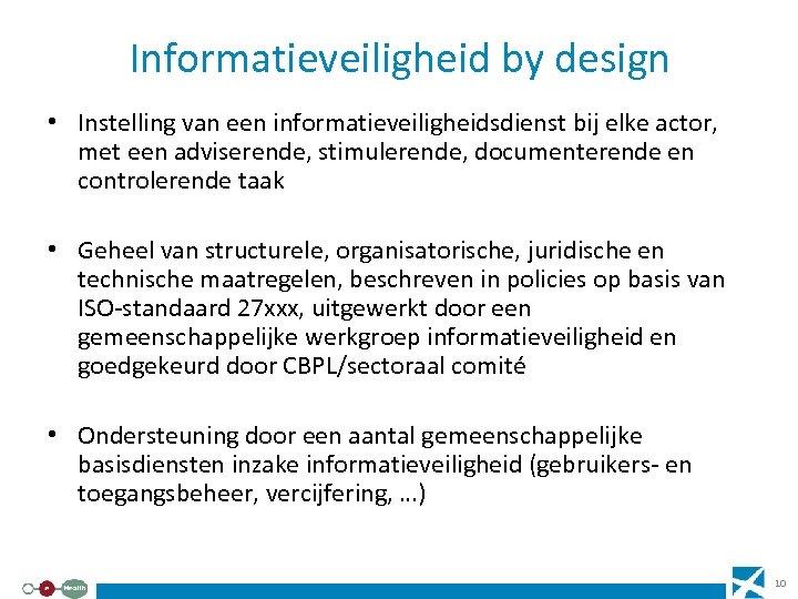 Informatieveiligheid by design • Instelling van een informatieveiligheidsdienst bij elke actor, met een adviserende,