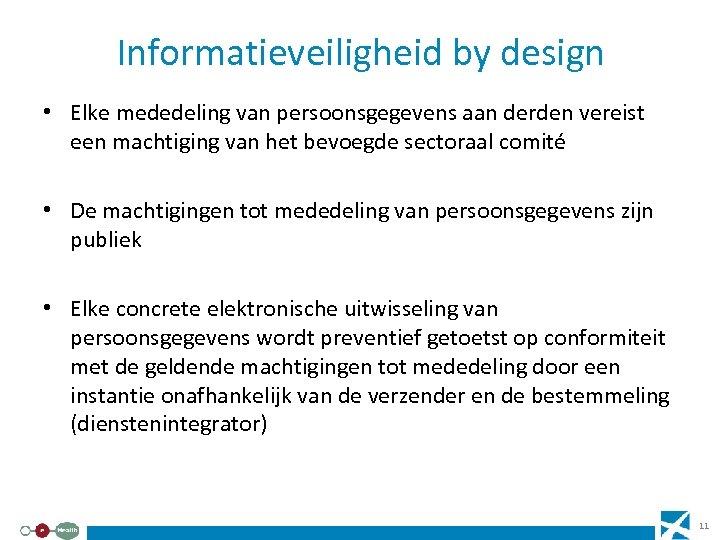 Informatieveiligheid by design • Elke mededeling van persoonsgegevens aan derden vereist een machtiging van