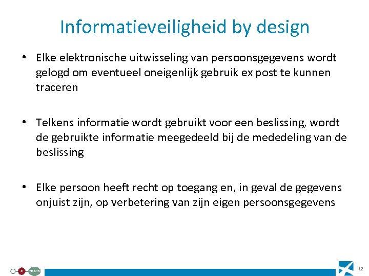 Informatieveiligheid by design • Elke elektronische uitwisseling van persoonsgegevens wordt gelogd om eventueel oneigenlijk
