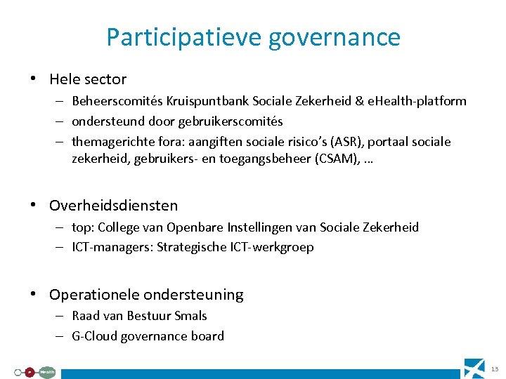 Participatieve governance • Hele sector – Beheerscomités Kruispuntbank Sociale Zekerheid & e. Health-platform –
