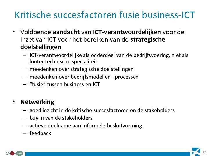 Kritische succesfactoren fusie business-ICT • Voldoende aandacht van ICT-verantwoordelijken voor de inzet van ICT