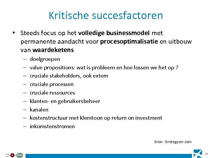 Kritische succesfactoren • Steeds focus op het volledige businessmodel met permanente aandacht voor procesoptimalisatie