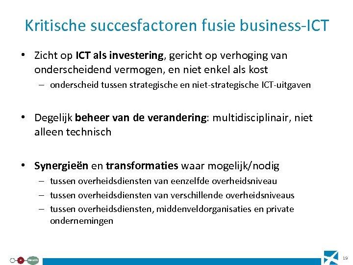 Kritische succesfactoren fusie business-ICT • Zicht op ICT als investering, gericht op verhoging van