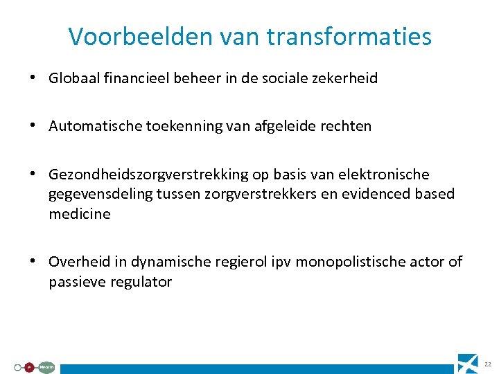 Voorbeelden van transformaties • Globaal financieel beheer in de sociale zekerheid • Automatische toekenning