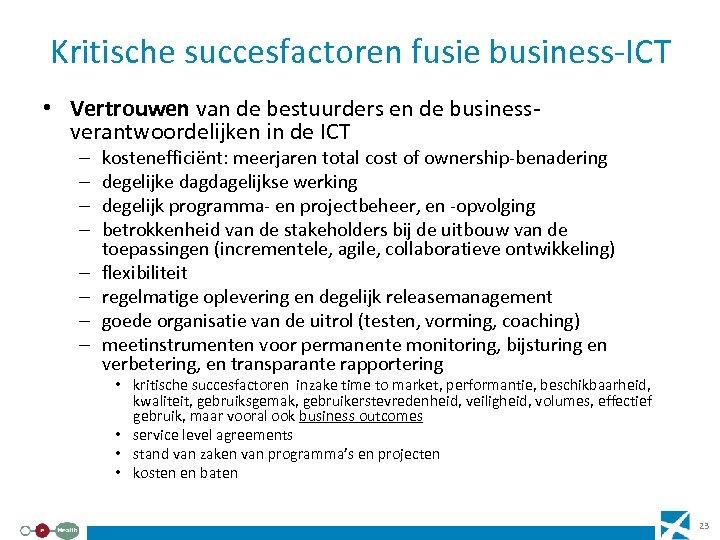 Kritische succesfactoren fusie business-ICT • Vertrouwen van de bestuurders en de businessverantwoordelijken in de