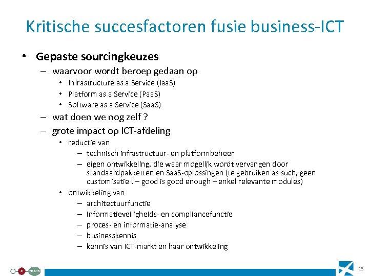 Kritische succesfactoren fusie business-ICT • Gepaste sourcingkeuzes – waarvoor wordt beroep gedaan op •