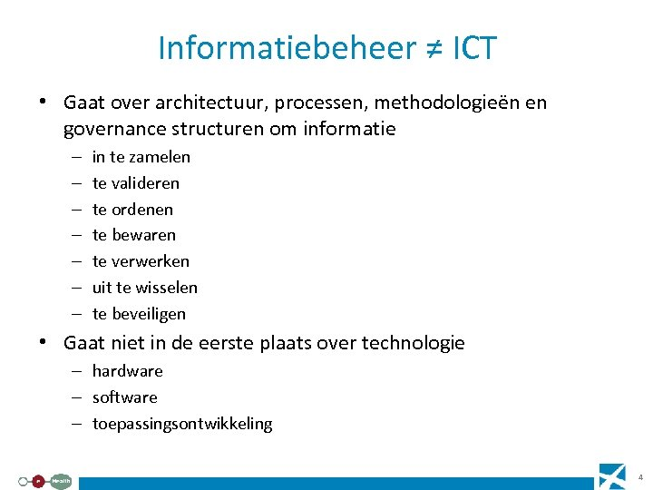 Informatiebeheer ≠ ICT • Gaat over architectuur, processen, methodologieën en governance structuren om informatie