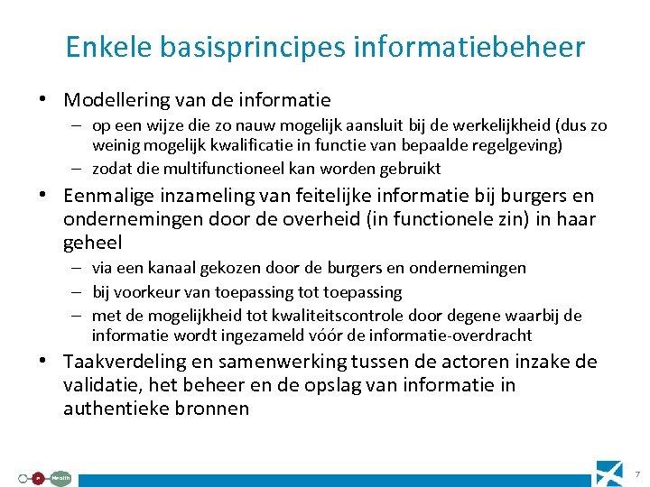 Enkele basisprincipes informatiebeheer • Modellering van de informatie – op een wijze die zo