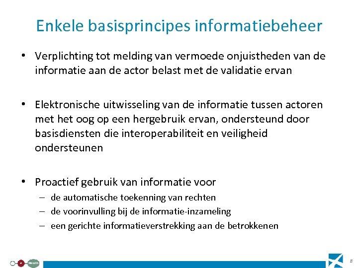 Enkele basisprincipes informatiebeheer • Verplichting tot melding van vermoede onjuistheden van de informatie aan