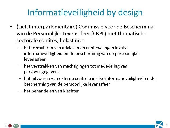 Informatieveiligheid by design • (Liefst interparlementaire) Commissie voor de Bescherming van de Persoonlijke Levenssfeer