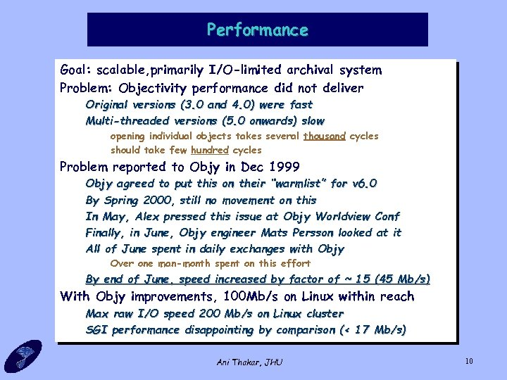 Performance Goal: scalable, primarily I/O-limited archival system Problem: Objectivity performance did not deliver Original
