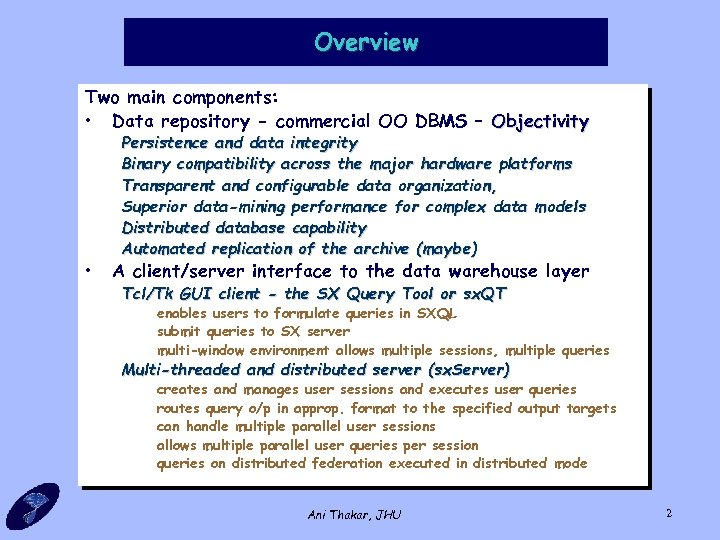 Overview Two main components: • Data repository - commercial OO DBMS – Objectivity •