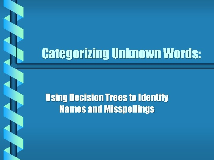 Categorizing Unknown Words: Using Decision Trees to Identify Names and Misspellings