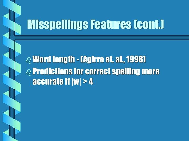 Misspellings Features (cont. ) b Word length - (Agirre et. al. , 1998) b