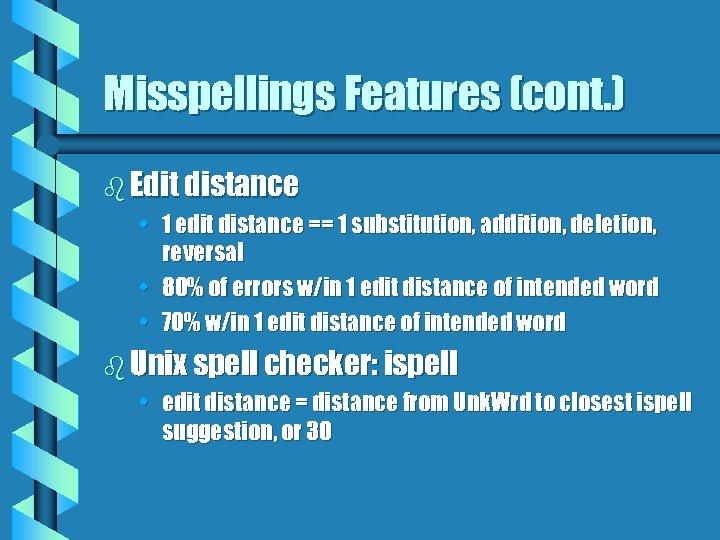 Misspellings Features (cont. ) b Edit distance • 1 edit distance == 1 substitution,
