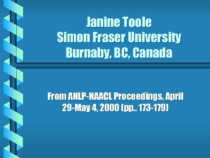 Janine Toole Simon Fraser University Burnaby, BC, Canada From ANLP-NAACL Proceedings, April 29 -May