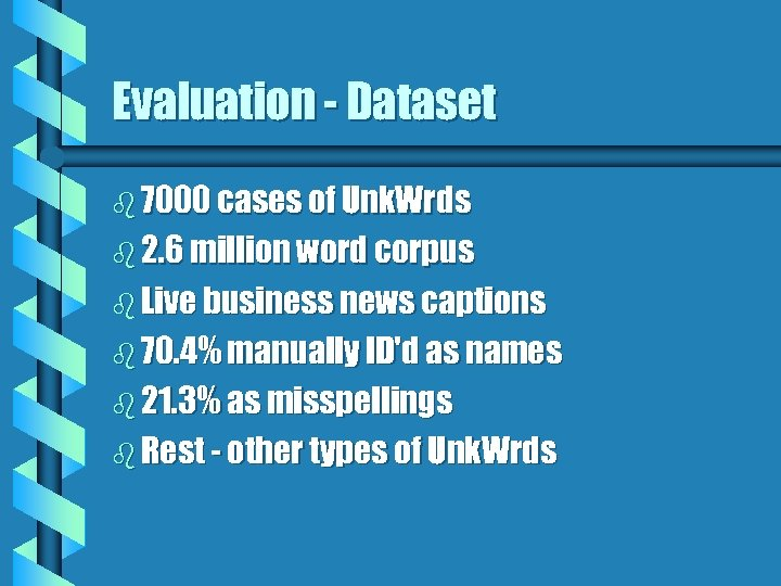 Evaluation - Dataset b 7000 cases of Unk. Wrds b 2. 6 million word