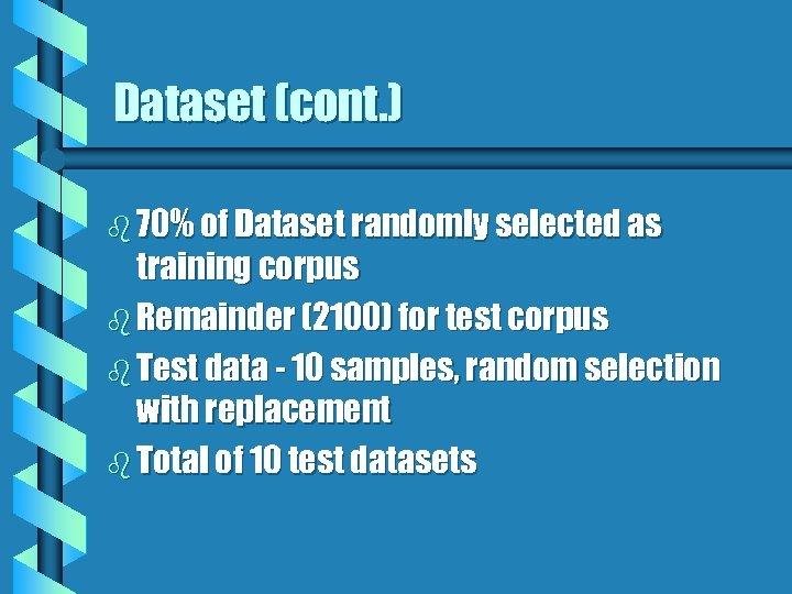 Dataset (cont. ) b 70% of Dataset randomly selected as training corpus b Remainder